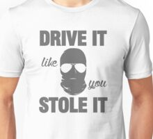 DRIVE IT like you STOLE IT (5) Unisex T-Shirt