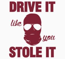 DRIVE IT like you STOLE IT (7) Kids Clothes