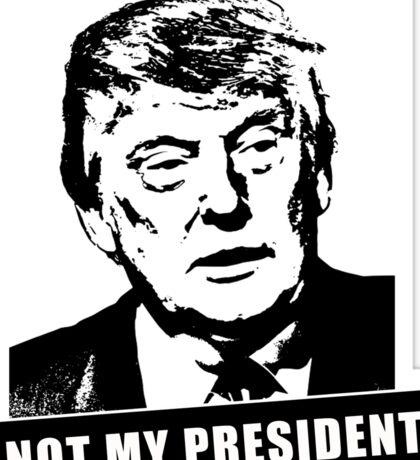 TRUMP, NOT MY PRESIDENT Sticker