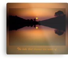 The lake that dreams are made of.. Metal Print