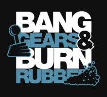 BANG GEARS  & BURN RUBBER (1) by PlanDesigner