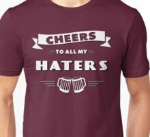 Cheers to all my haters! Beer drinking shirt Unisex T-Shirt