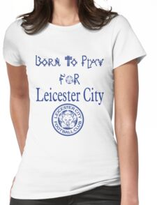 Born to Play for  Leicester City Womens Fitted T-Shirt