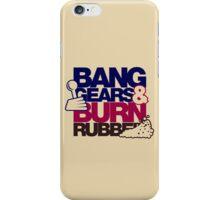 BANG GEARS  & BURN RUBBER (6) iPhone Case/Skin