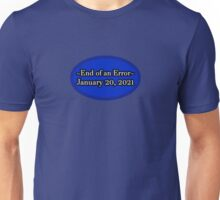 End of an Error January 20, 2021 Unisex T-Shirt