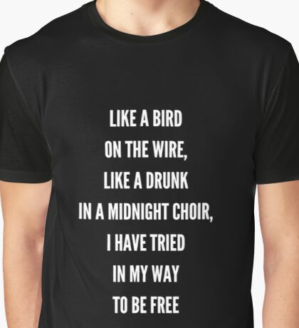 LIKE A BIRD ON THE WIRE Graphic T-Shirt