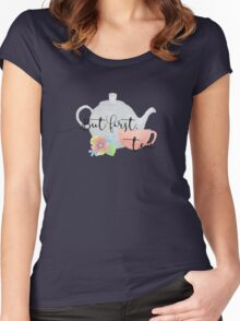 But first, tea Women's Fitted Scoop T-Shirt