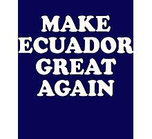 Make Ecuador Great Again Photographic Print