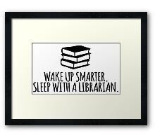 Funny 'Wake Up Smarter. Sleep With a Librarian' T-Shirt and Gifts Framed Print