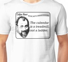 The calendar is a treadmill, not a ladder Unisex T-Shirt