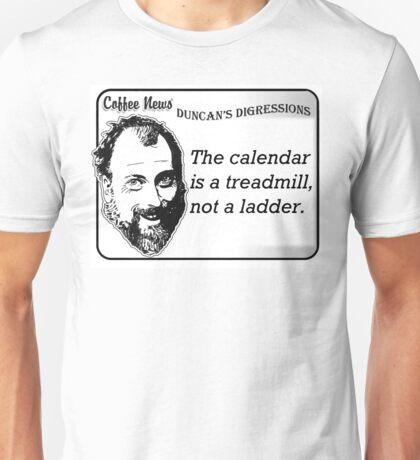 The calendar is a treadmill, not a ladder Unisex T-Shirt