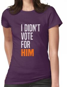 I Didn't Vote for Him Womens Fitted T-Shirt