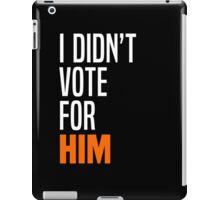 I Didn't Vote for Him iPad Case/Skin