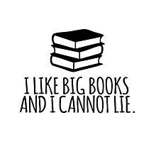 Funny Limited Edition 'I like Big Books and I Cannot Lie' T-Shirt Photographic Print