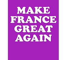 Make France Great Again Photographic Print