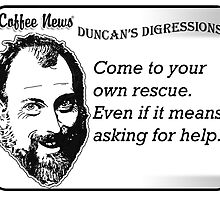 Come to your own rescue.  Even if it means asking for help. by vancoffeenews
