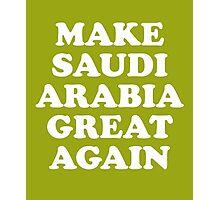 Make Saudi Arabia Great Again Photographic Print