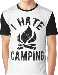 I Hate Camping Graphic T-Shirt
