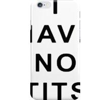 I Have No Tits [BLACK]  iPhone Case/Skin
