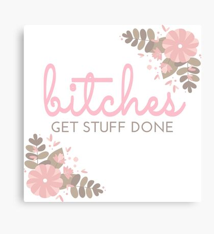 Bitches Get Stuff Done Canvas Print