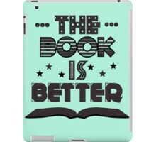 The Book Is Better iPad Case/Skin