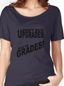 Don't Buy Upgrades, Ride Up Grades! Women's Relaxed Fit T-Shirt