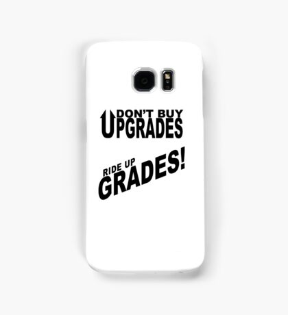 Don't Buy Upgrades, Ride Up Grades! Samsung Galaxy Case/Skin