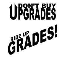 Don't Buy Upgrades, Ride Up Grades! Photographic Print