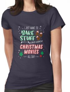 I just want to bake stuff and watch Christmas movies Womens Fitted T-Shirt