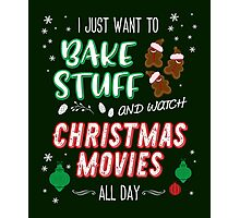 I just want to bake stuff and watch Christmas movies Photographic Print