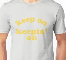 Keep On Keepin' On (Yellow) Unisex T-Shirt