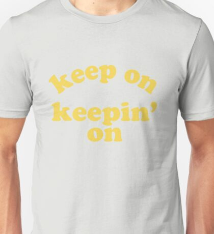 Keep On Keepin' On (Yellow) Unisex T-Shirt