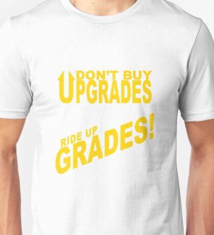 Don't Buy Upgrades, Ride Up Grades! Unisex T-Shirt
