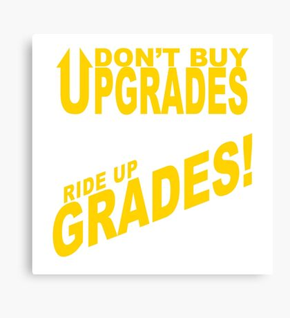 Don't Buy Upgrades, Ride Up Grades! Canvas Print