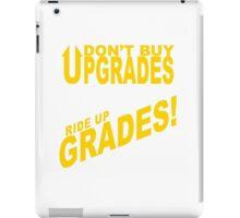 Don't Buy Upgrades, Ride Up Grades! iPad Case/Skin