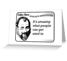 It's amazing what people can get used to. Greeting Card