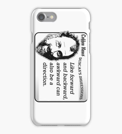 Like forward and backward, awkward can also be a direction. iPhone Case/Skin