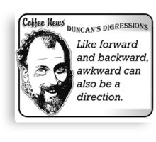 Like forward and backward, awkward can also be a direction. Canvas Print