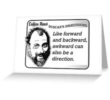 Like forward and backward, awkward can also be a direction. Greeting Card