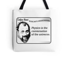 Physics is the conversation of the universe. Tote Bag