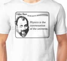 Physics is the conversation of the universe. Unisex T-Shirt