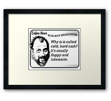 Why is it called cold, hard cash?  It's usually floppy and lukewarm. Framed Print