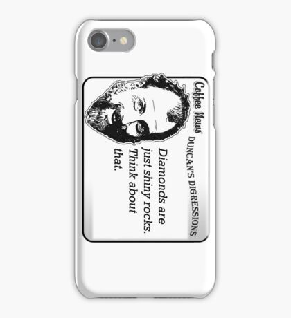 Diamonds are just shiny rocks.  Think about that. iPhone Case/Skin