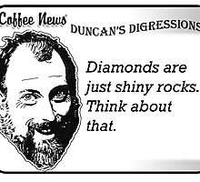 Diamonds are just shiny rocks.  Think about that. by vancoffeenews