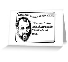 Diamonds are just shiny rocks.  Think about that. Greeting Card