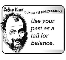 Use your past as a tail for balance. Photographic Print