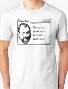 Use your past as a tail for balance. Unisex T-Shirt