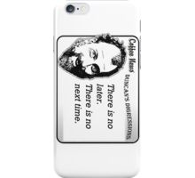 There is no later.  There is no next time. iPhone Case/Skin