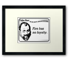 Fire has no loyalty. Framed Print