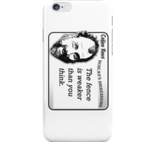 The Fence is Weaker Than You Think iPhone Case/Skin